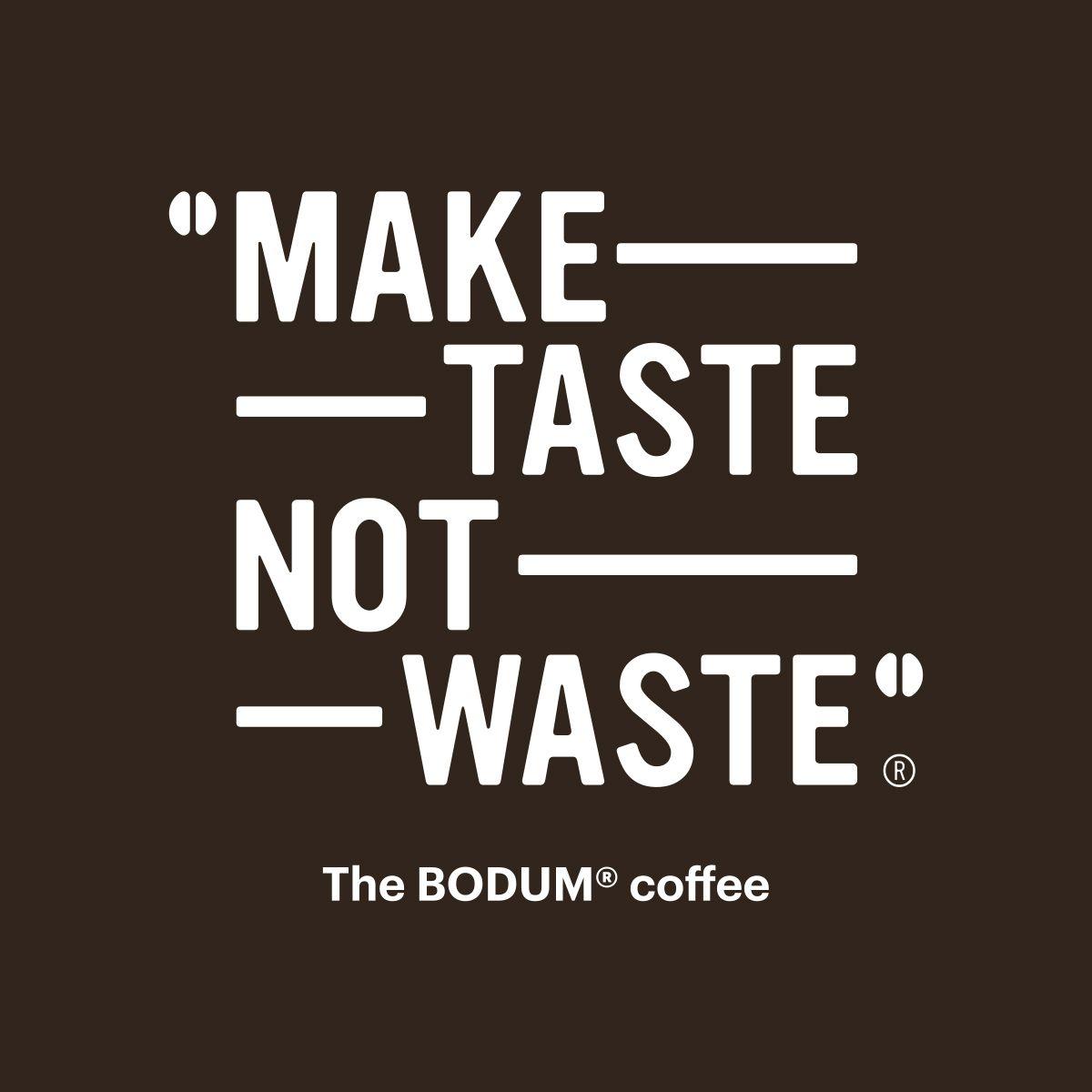 Make Taste Not Waste BODUM COFFEE Bodum